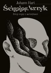 Okładka książki Ścigając krzyk Johann Hari