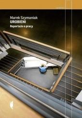 Okładka książki Urobieni. Reportaże o pracy Marek Szymaniak