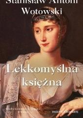 Okładka książki Lekkomyślna księżna. Paulina Bonaparte Stanisław Antoni Wotowski