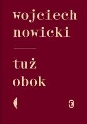 Okładka książki Tuż obok Wojciech Nowicki