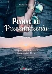 Okładka książki Płynąc ku przeznaczeniu Weronika Tomala