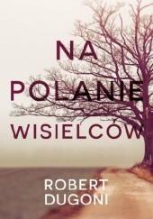 Okładka książki Na polanie wisielców Robert Dugoni