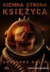 Okładka książki Ciemna strona księżyca Grzegorz Gajek