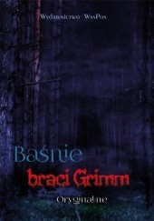Okładka książki Baśnie braci Grimm. Oryginalne Jacob Grimm,Wilhelm Grimm