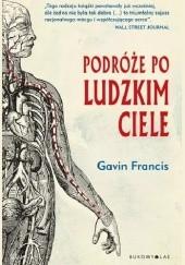 Okładka książki Podróże po ludzkim ciele Gavin Francis