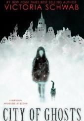 Okładka książki City of Ghosts Victoria Schwab