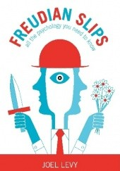 Okładka książki Freudian Slips: All the Psychology You Need to Know Joel Levy