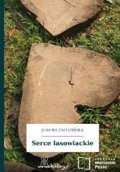 Okładka książki Serce lasowiackie Joanna Papuzińska