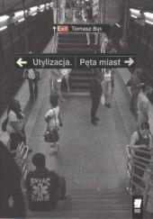 Okładka książki Utylizacja. Pęta miast Tomasz Bąk