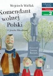 Okładka książki Komendant wolnej Polski. O Józefie Piłsudskim Wojciech Widłak