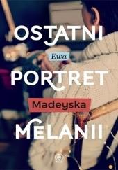 Okładka książki Ostatni portret Melanii Ewa Madeyska
