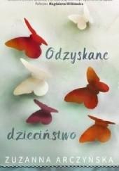 Okładka książki Odzyskane dzieciństwo Zuzanna Arczyńska