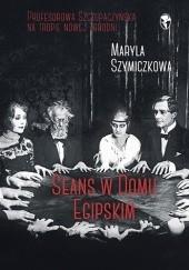 Okładka książki Seans w Domu Egipskim Maryla Szymiczkowa