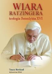Okładka książki Wiara Ratzingera. Teologia Benedykta XVI Tracey Rowland