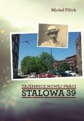 Okładka książki Tajemnice Nowej Pragi. Stalowa 39 Michał Pilich