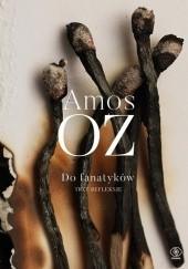 Okładka książki Do fanatyków. Trzy refleksje Amos Oz