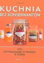 Okładka książki Kuchnia bez konserwantów czyli wytwarzanie żywności w domu Lisa Casali