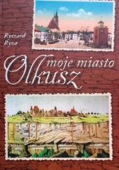 Okładka książki Olkusz - moje miasto Ryszard Ryza