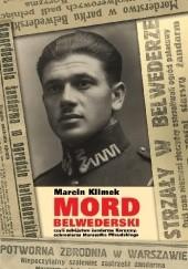"""Okładka książki """"Mord belwederski"""", czyli zabójstwo żandarma Koryzmy, ochroniarza Marszałka Piłsudskiego Marcin Klimek"""