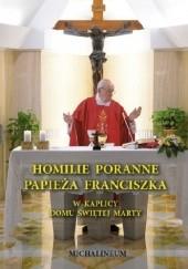 Okładka książki Homilie poranne papieża Franciszka W kaplicy Domu świętej Marty Franciszek (papież)