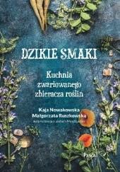 Okładka książki Dzikie smaki. Kuchnia zwariowanego zbieracza roślin Małgorzata Ruszkowska-Macur,Kaja Nowakowska