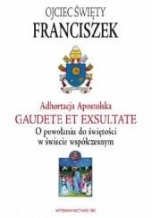 Okładka książki Adhortacja Apostolska Gaudete et exsultate. O powołaniu do świętości w świecie współczesnym Franciszek (papież)