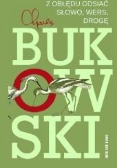 Okładka książki Z obłędu odsiać słowo, wers, drogę Charles Bukowski