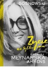 Okładka książki Życie nie tylko snem. Jerzy Sosnowski,Barbara Młynarska-Ahrens
