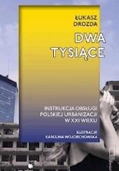 Okładka książki Dwa tysiące. Instrukcja obsługi polskiej urbanizacji w XXI wieku Łukasz Drozda