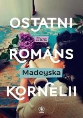 Okładka książki Ostatni romans Kornelii Ewa Madeyska