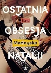Okładka książki Ostatnia obsesja Natalii Ewa Madeyska