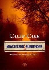 Okładka książki Miasteczko Surrender Caleb Carr