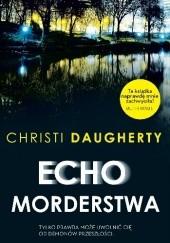 Okładka książki Echo morderstwa Christi Daugherty
