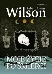 Okładka książki Moje życie po śmierci Robert Anton Wilson