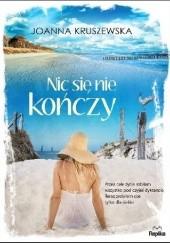 Okładka książki Nic się nie kończy Joanna Kruszewska