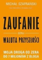 Okładka książki Zaufanie, czyli waluta przyszłości. Moja droga od zera do 7 milionów z bloga Michał Szafrański