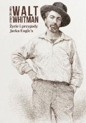 Okładka książki Życie i przygody Jacka Englea Walt Whitman