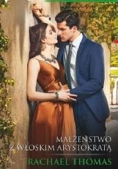 Okładka książki Małżeństwo z włoskim arystokratą Rachael Thomas