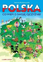 Okładka książki POLSKA. Co wiem o swojej ojczyźnie? Tamara Michałowska