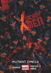 Okładka książki Uncanny X-Men: Mutant omega Brian Michael Bendis,Chris Bachalo,Kris Anka