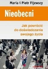 Okładka książki Nieobecni. Jak powrócić do doświadczania swojego życia Maria Król-Fijewska,Piotr Fijewski