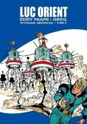 Okładka książki Luc Orient. Wydanie zbiorcze, tom 2 Michel Greg,Eddy Paape