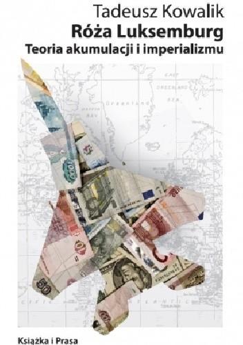 Okładka książki Róża Luksemburg Teoria akumulacji i imperializmu Tadeusz Kowalik