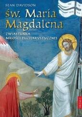 Okładka książki Św. Maria Magdalena. Zwiastunka miłości eucharystycznej Sean Davidson