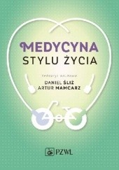 Okładka książki Medycyna stylu życia Daniel Śliż,Artur Mamcarz