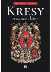 Okładka książki Kresy – krwawe dzieje Ryszard Jan Czarnowski