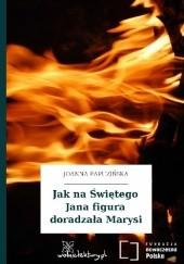 Okładka książki Jak na Świętego Jana figura doradzała Marysi Joanna Papuzińska,Zofia Wydro