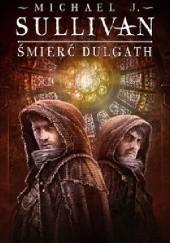 Okładka książki Śmierć Dulgath Michael James Sullivan