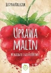 Okładka książki Uprawa malin. W ogrodzie i gospodarstwie Justyna Krulczuk