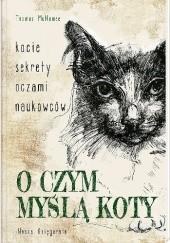 Okładka książki O czym myślą koty. Kocie sekrety oczami naukowców Thomas McNamee
